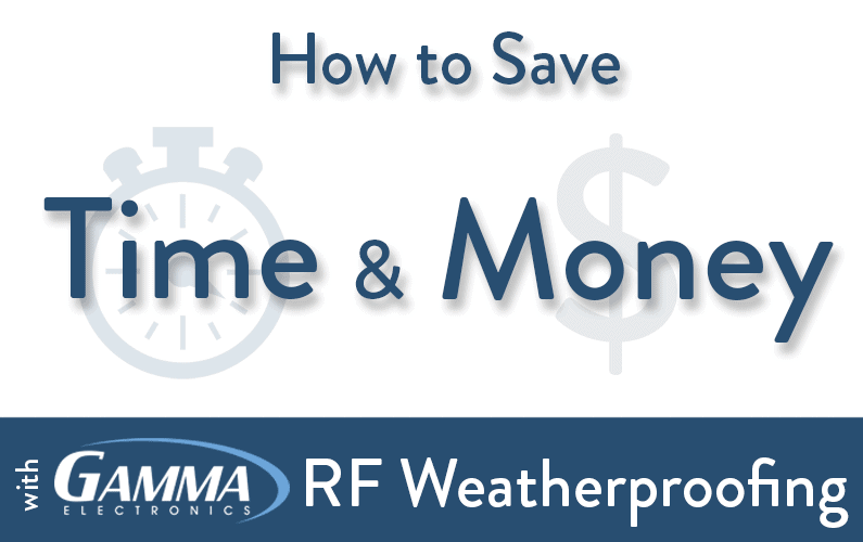 Save Time & Money with Gamma RF Weatherproofing