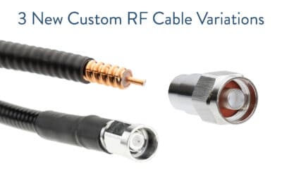 New Custom RF Coaxial Cable Variations